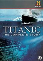 Cover image for Titanic the complete story.