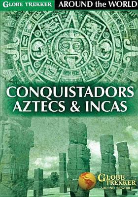 Cover image for Globe trekker. Conquistadors, Aztecs & Incas.
