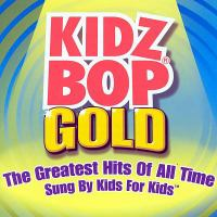 Cover image for Kidz Bop gold the greatest hits of all time sung by kids for kids.
