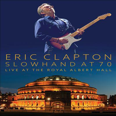 Cover image for Slowhand at 70 : live at the Royal Albert Hall