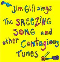 Cover image for Jim Gill sings the sneezing song and other contagious tunes.