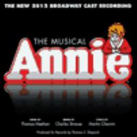 Cover image for Annie, the musical : the new 2012 Broadway cast recording
