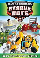 Cover image for Transformers Rescue Bots. Bots' battle for justice.