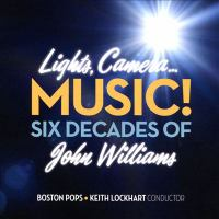 Cover image for Lights, camera... music! : six decades of John Williams