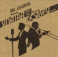 Cover image for The essential Frank Sinatra with the Tommy Dorsey Orchestra.