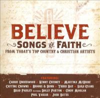 Cover image for Believe : songs of faith from today's top country & Christian artists.