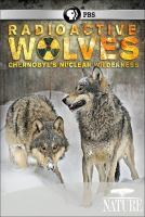 Cover image for Radioactive wolves Chernobyl's nuclear wilderness