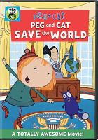 Cover image for Peg+Cat. Peg and Cat save the world.