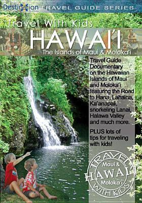 Cover image for Travel with kids. Hawai'i. The islands of Maui & Moloka'i