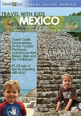 Cover image for Travel with kids. Mexico the Yucatan, Mayan Riviera