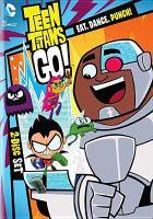 Cover image for Teen Titans go!. Season 3 part 1, Eat. Dance. Punch!.