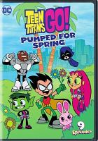 Cover image for Teen titans go!. Pumped for Spring.