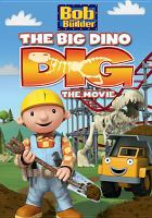Cover image for Bob the builder. The big dino dig, the movie.