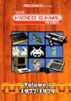 Cover image for The video game years. Volume 1, 1977-1979