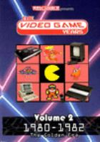 Cover image for The video game years. Volume 2, 1980-1982, the golden era.