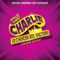 Cover image for Roald Dahl's Charlie and the chocolate factory : the new musical : original Broadway cast recording