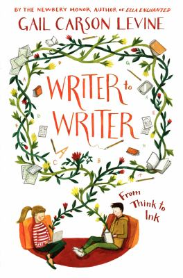 Writer to writer : from think to ink by Gail Carson Levine