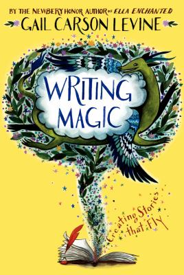 Writing magic : creating stories that fly by Gail Carson Levine