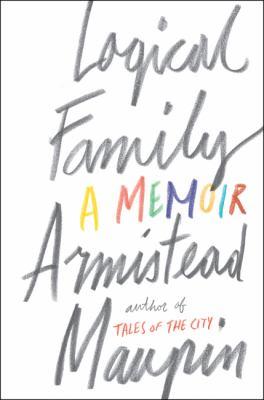 Logical family : a memoir by Armistead Maupin