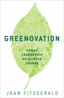 Greenovation : urban leadership on climate change by Joan Fitzgerald