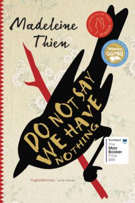 Do not say we have nothing : a novel by Madeleine Thien