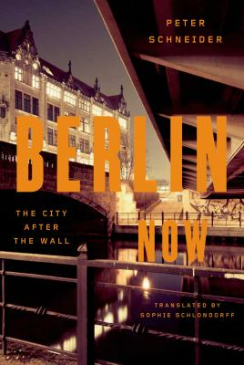 Cover image for Berlin now : the city after the Wall