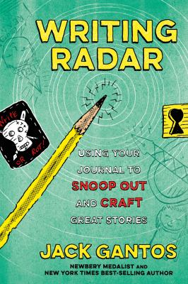 Writing radar : using your journal to snoop out and craft great stories by Jack Gantos