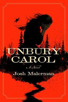 Unbury Carol by Josh Malerman