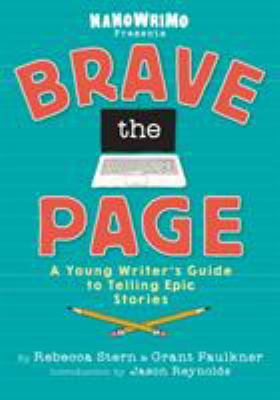 Brave the page : a young writer's guide to telling epic stories by Rebecca Stern