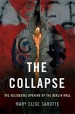 Cover image for The collapse : the accidental opening of the Berlin Wall