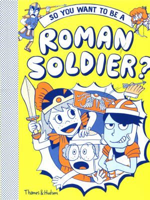 So you want to be a Roman soldier? by Georgia Amson-Bradshaw