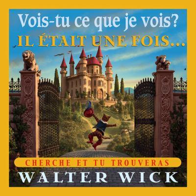 Vois-tu ce que je vois? Il était une fois-- : cherche et tu trouveras! par Walter Wick