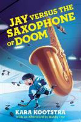 Jay Versus the Saxophone of Doom by Kara Kootstra and Kim Smith
