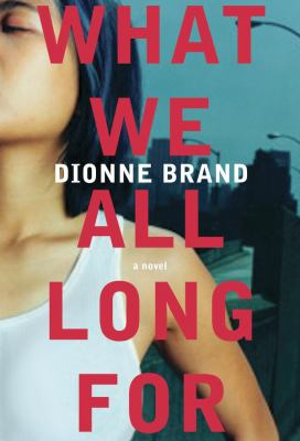 What we all long for : a novel by Dionne Brand