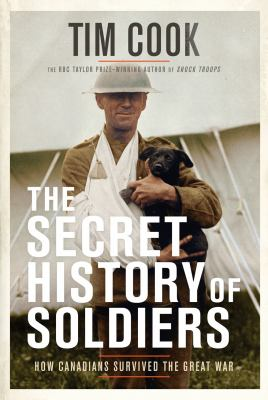 Cover image for The secret history of soldiers : how Canadians survived the Great War