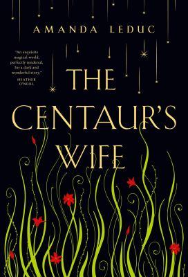 The Centaur's Wife by Amanada Leduc