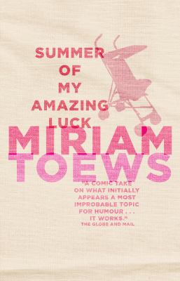 Summer of my amazing luck : a novel by Miriam Toews