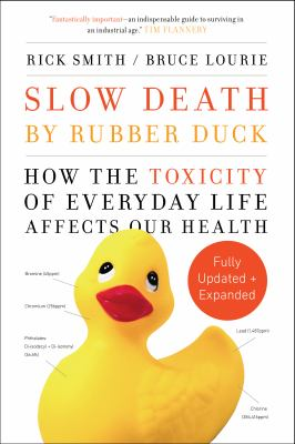 Slow death by rubber duck : how the toxicity of everyday life affects our health