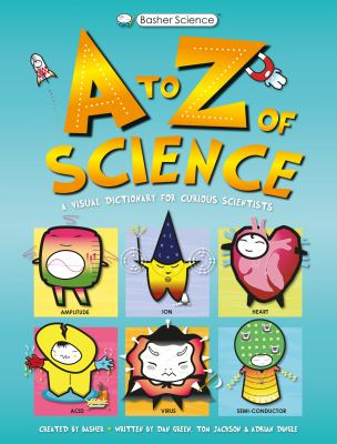 A to Z of science : a visual dictionary for curious scientists by Tom Jackson