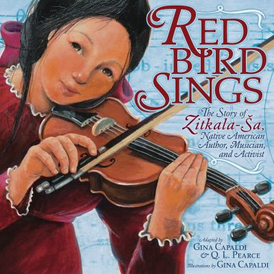 Red Bird sings : the story of Zitkala-S̈a, Native American author, musician, and activist by Gina Capaldi