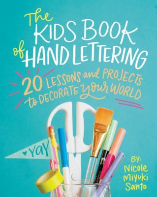 The kids book of hand lettering : 20 lessons and projects to decorate your world by Nicole Miyuki Santo