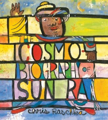 The cosmo-biography of Sun Ra : the sound of joy is enlightening by Christopher Raschka