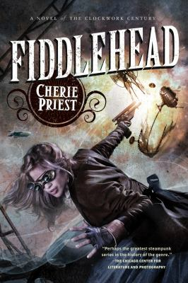 Cover image for Fiddlehead : a novel of the Clockwork Century