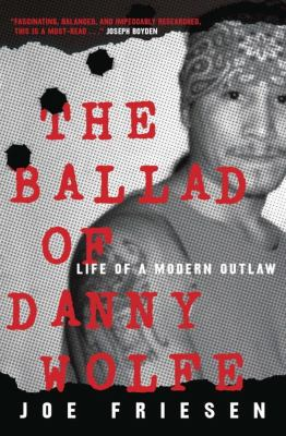 Cover image for The ballad of Danny Wolfe : life of a modern outlaw
