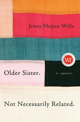Older sister. Not necessarily related : a memoir by Jenny Heijun Wills