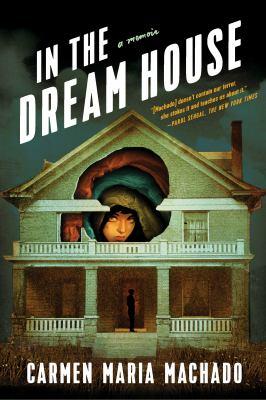 In the dream house : a memoir by Carmen Maria Machado