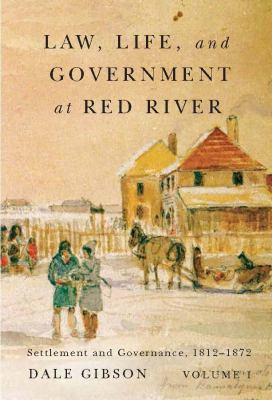 Cover image for Law, life, and government at Red River. Volume 1, Settlement and governance, 1812-1872