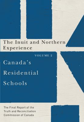 book cover: Canada's residential schools. Volume 2, The Inuit and Northern experience : the final report of the Truth and Reconciliation Commission of Canada