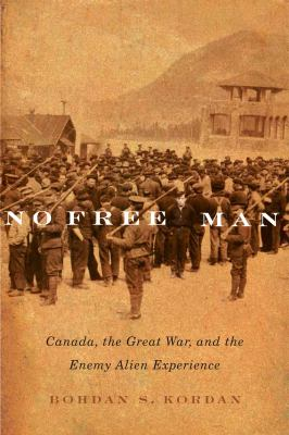 Cover image for No free man : Canada, the Great War, and the enemy alien experience