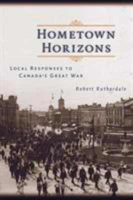 Cover image for Hometown horizons : local responses to Canada's Great War
